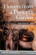 Flowers From a Puritans Garden: Illustrations and Meditations (Puritan Paperbacks Series)