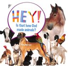 Hey! is That How God Made Animals? (Hey! Series)