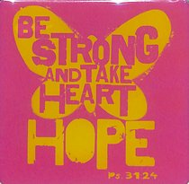 Meaningful Magnet: Be Strong and Take Heart Hope