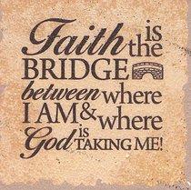 Plaque Tabletop: Faith is the Bridge...