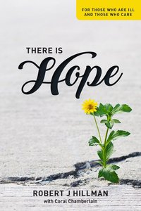 There is Hope: For Those Who Are Ill and Those Who Care