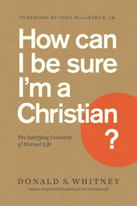 How Can I Be Sure Im a Christian?: The Satisfying Certainty of Eternal Life