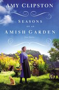 4in1 - Spring in the Air; Home By Summer; the Fruits of Fall; Winter Blessings (Season Of An Amish Garden Series)