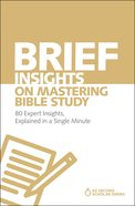 Brief Insights on Mastering Bible Study - 80 Expert Insights on the Bible, Explained in a Single Minute (60 Second Scholar Series)