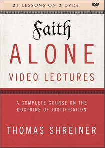 Faith Alone : A Complete Course on the Doctrine of Justification (Video Lectures) (The Five Solas Series)