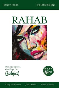 Rahab : Dont Judge Me; God Says Im Qualified (Study Guide) (Known By Name Series)