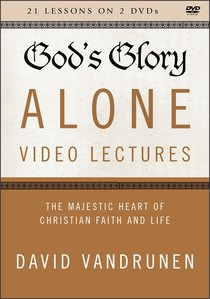 Gods Glory Alone : The Majestic Heart of Christian Faith and Life (Video Lectures) (The Five Solas Series)