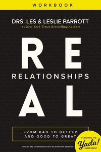 Real Relationships: From Bad to Better and Good to Great (Workbook)