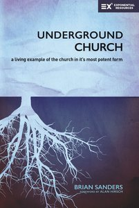 The Underground Church: A Living Example of the Church in Its Most Potent Form