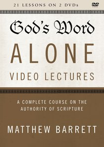 Gods Word Alone : A Complete Course on the Authority of Scripture (Video Lectures) (The Five Solas Series)