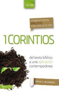 Comentarios Biblicos Con Aplicacion Nvi 1 Corintios (Spanish Edition) (From Biblical Text . . . To Contemporary Life)