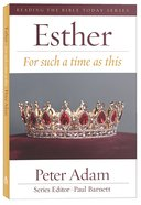 Esther: For Such a Time as This (Reading The Bible Today Series)