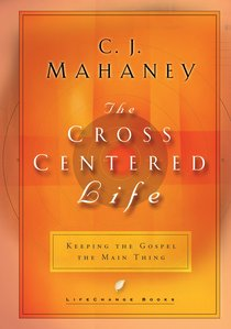 Cross Centred Life, The: Experience the Power of the Gospel (Lifechange Books Series)