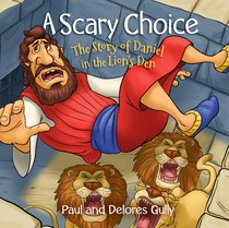 A Scary Choice: The Story of Daniel in the Lions Den