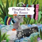 Miniphant to the Rescue (Miniphant & Me Series)