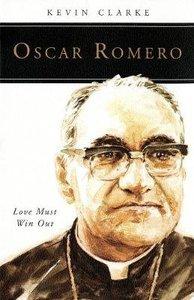 Oscar Romero: Love Must Win Out