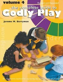 Complete Guide to Godly Play, the - Volume 4- Imaginative Approach For Telling Scripture Stories For Grades K-6 (#04 in The Complete Guide To Godly Play Series)
