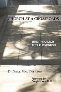 Church At a Crossroads: Being the Church After Christendom