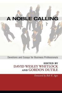 A Noble Calling: Devotions and Essays For Business Professionals