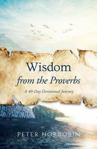Wisdom From the Proverbs: A 40-Day Devotional Journey