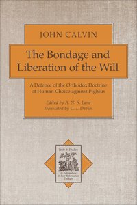 The Bondage and Liberation of the Will (Texts & Studies In Reformation & Post-reformation Thought Series)