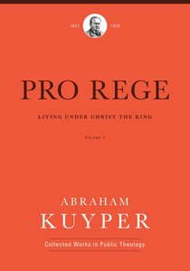Pro Rege: Living Under Christs Kingship (Vol 1)