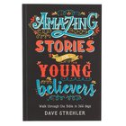 Amazing Stories For Young Believers - Walk Through the Bible in 366 Days (366 Daily Devotions Series)