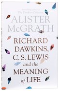 Richard Dawkins, C S Lewis and the Meaning of Life