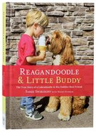 Reagandoodle and Little Buddy: The True Story of a Labradoodle and His Toddler Best Friend (Adventures Of Reagandoodle And Little Buddy Series)