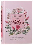 Life Lists For Mothers: 101 Grace-Filled Thoughts to Encourage a Mothers Heart