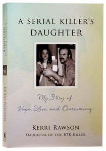 A Serial Killers Daughter: My Story of Hope, Love and Overcoming