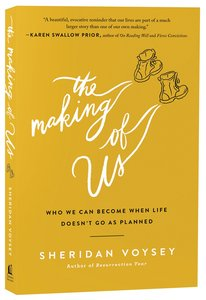 The Making of Us: Who We Can Become When Life Doesnt Go as Planned