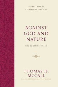 Against God and Nature: The Doctrine of Sin (Foundations Of Evangelical Theology Series)