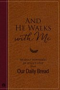 And He Walks With Me-365 Daily Reminders of Jesuss Love From Our Daily Bread (Our Daily Bread Series)