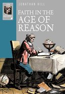 Faith in the Age of Reason (Lion Histories Series)
