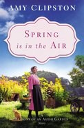 Spring is in the Air (Season Of An Amish Garden Series)