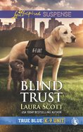 Blind Trust (True Blue K-9 Unit) (Love Inspired Suspense Series)