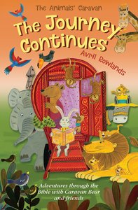 Journey Continues, the - Adventures Through the Bible With Caravan Bear and Friends (Animals Caravan Series)