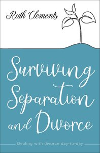 Surviving Separation and Divorce: Dealing With the Day-To-Day