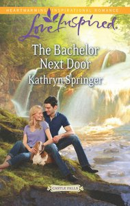 The Bachelor Next Door (Castle Falls) (Love Inspired Series)