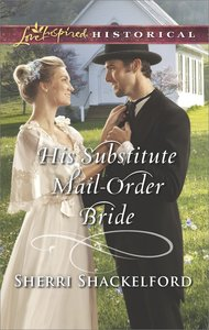 His Substitute Mail-Order Bride (Return to Cowboy Creek) (Love Inspired Series Historical)