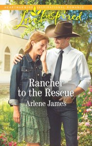 Rancher to the Rescue (Three Brothers Ranch) (Love Inspired Series)