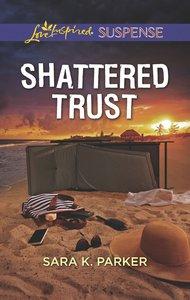 Shattered Trust (Love Inspired Suspense Series)