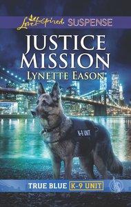 Justice Mission (True Blue K-9 Unit) (Love Inspired Suspense Series)