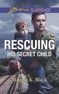 Rescuing His Secret Child (True North Heroes) (Love Inspired Suspense Series)