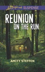 Reunion on the Run (Love Inspired Suspense Series)