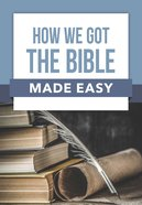 How We Got the Bible Made Easy (Bible Made Easy Series)