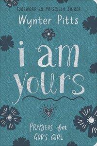 I Am Yours: Prayers For Gods Girl