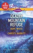 Deadly Mountain Refuge: Mountain Ambush/Mountain Hideaway (2in1 Love Inspired Suspence Series)
