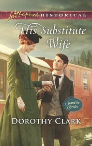 His Substitute Wife (Stand-In Brides) (Love Inspired Series Historical)
